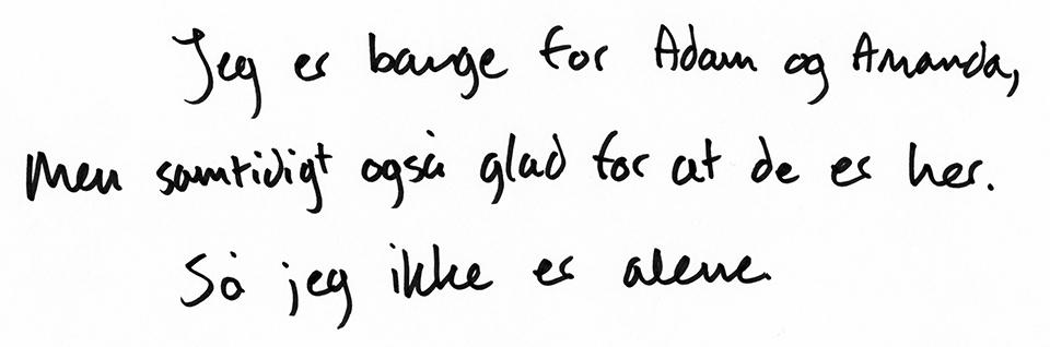 Håndskrift6:Jeg er bange for Adam og Amanda, men samtidigt også glad for at de er her. Så jeg ikke er alene