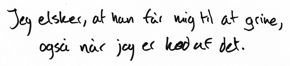 Håndskrift8:Jeg elsker, at han får mig til at grine, også når jeg er ked af det